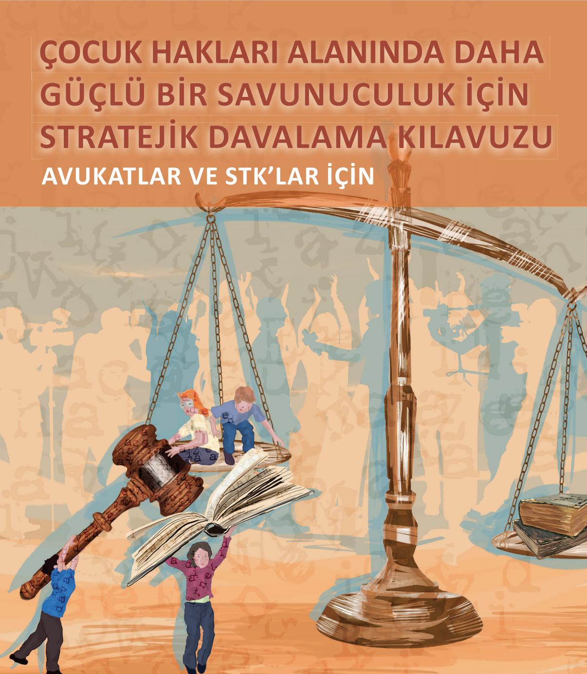 Çocuk Hakları Alanında Daha Güçlü Bir Savunuculuk İçin Stratejik Davalama Kılavuzu